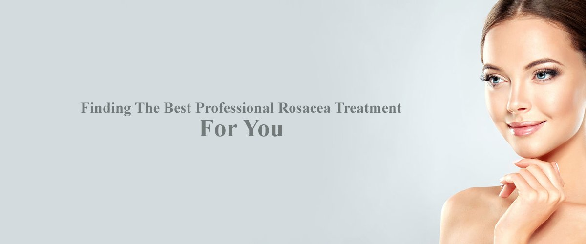 Finding The Best Professional Rosacea Treatment For You banner