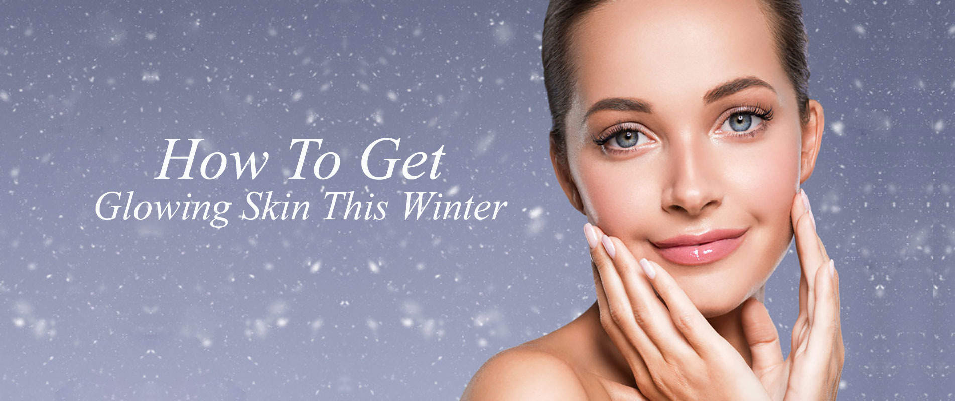 How To Get Glowing Skin This Winter banner 2